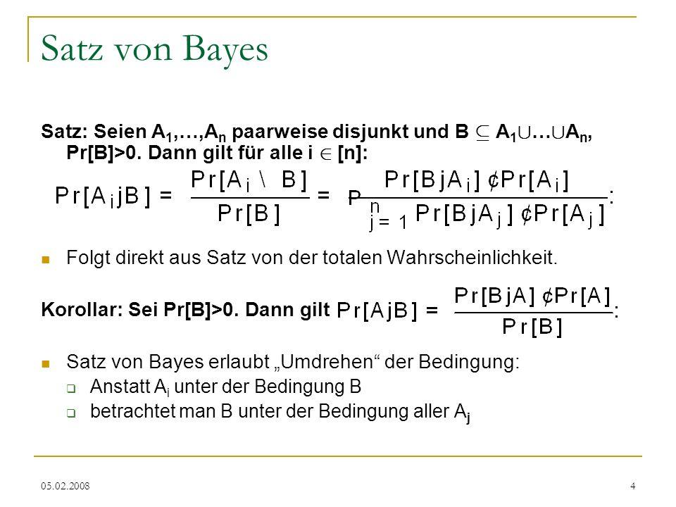 Satz von Bayes Satz: Seien A1,…,An paarweise disjunkt und B µ A1[…[An, Pr[B]>0. Dann gilt für alle i 2 [n]: